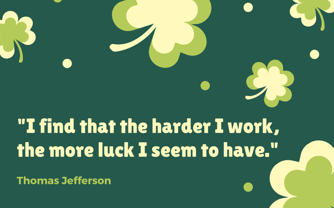 I find that the harder I work, the more luck I seem to have. Thomas Jefferson quote